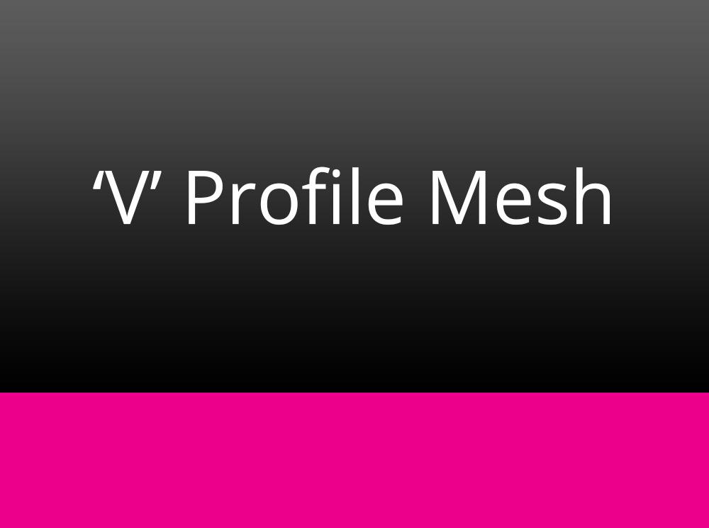 'V' Profile Mesh